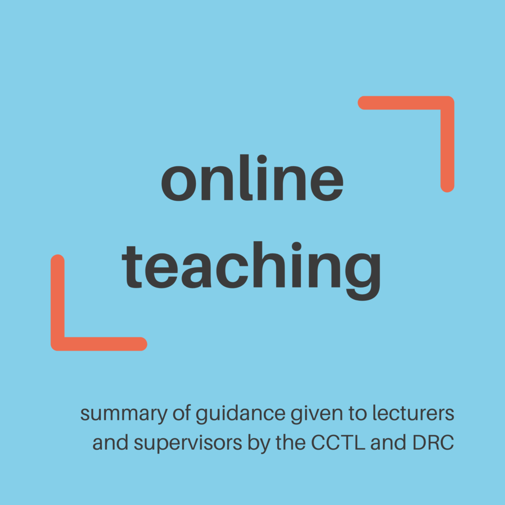 Online teaching. Summary of guidance given to lecturers and supervisors by the CCTL and DRC