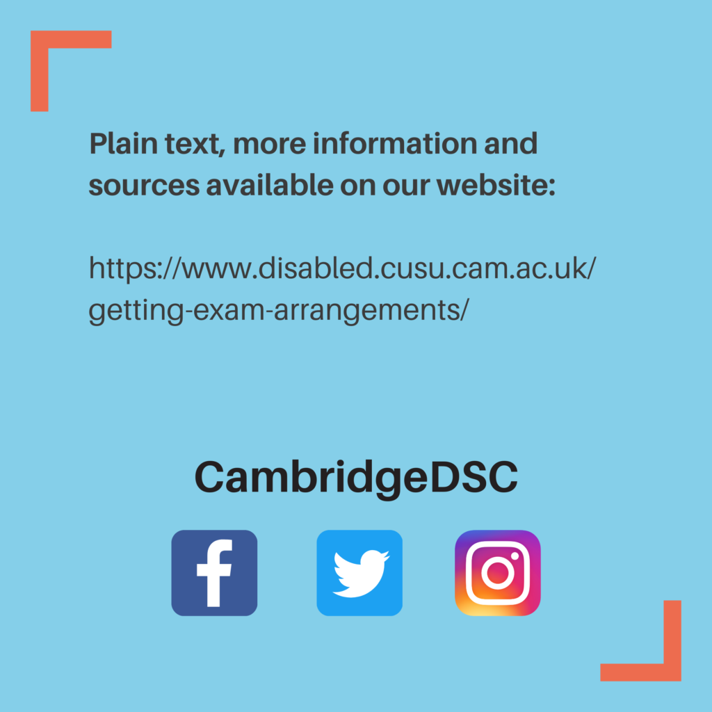 Plain text, more information and sources available on our website: https://www.disabled.cusu.cam.ac.uk/getting-exam-arrangements/ Facebook Twitter Instagram CambridgeDSC